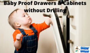 14 Simplest ways to Baby Proof Drawers Cabinets without Drilling
